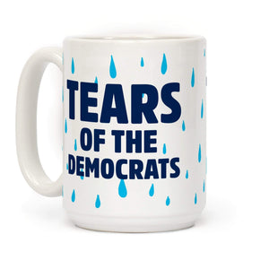 American Patriots Apparel 15 Ounce Tears Of The Democrats Ceramic Coffee Mug by LookHUMAN