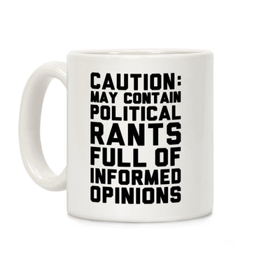 LookHUMAN Coffee Mug 11 Ounce Caution: May Contain Political Rants Full of Informed Opinions Mug