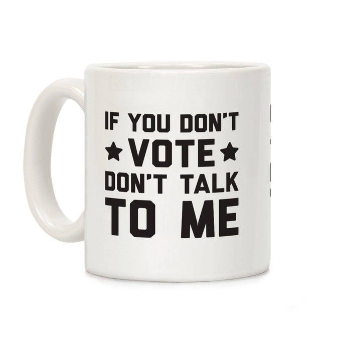 LookHUMAN Coffee Mug 11 Ounce If You Don't Vote Don't Talk To Me Ceramic Coffee Mug