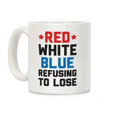 LookHUMAN Coffee Mug 11 Ounce Red, White, Blue, Refusing To Lose Ceramic Coffee Mug