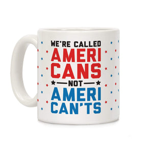 LookHUMAN Coffee Mug 11 Ounce We're Called AmeriCANS not AmeriCANT'S Ceramic Coffee Mug