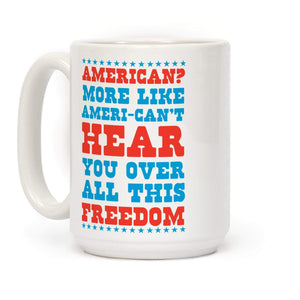 LookHUMAN Coffee Mug 15 Ounce American? More Like Ameri-can't Hear You Over All This Freedom Ceramic Coffee Mug