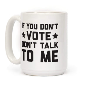 LookHUMAN Coffee Mug 15 Ounce If You Don't Vote Don't Talk To Me Ceramic Coffee Mug