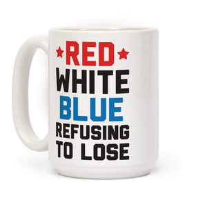 LookHUMAN Coffee Mug 15 Ounce Red, White, Blue, Refusing To Lose Ceramic Coffee Mug