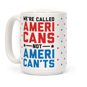 LookHUMAN Coffee Mug 15 Ounce We're Called AmeriCANS not AmeriCANT'S Ceramic Coffee Mug