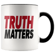 Load image into Gallery viewer, teelaunch Coffee Mug Black / 11oz Truth Matters (Red & Black Text) Coffee Mug (8 Variants)