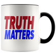 Load image into Gallery viewer, teelaunch Coffee Mug Black / 11oz Truth Matters (Red & Blue Text) Coffee Mug (8 Variants)