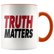 Load image into Gallery viewer, teelaunch Coffee Mug Orange / 11oz Truth Matters (Red & Black Text) Coffee Mug (8 Variants)