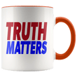 Load image into Gallery viewer, teelaunch Coffee Mug Orange / 11oz Truth Matters (Red & Blue Text) Coffee Mug (8 Variants)