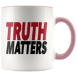 Load image into Gallery viewer, teelaunch Coffee Mug Pink / 11oz Truth Matters (Red & Black Text) Coffee Mug (8 Variants)