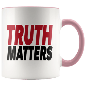 teelaunch Coffee Mug Pink / 11oz Truth Matters (Red & Black Text) Coffee Mug (8 Variants)