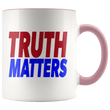 Load image into Gallery viewer, teelaunch Coffee Mug Pink / 11oz Truth Matters (Red & Blue Text) Coffee Mug (8 Variants)