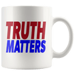 Load image into Gallery viewer, teelaunch Coffee Mug White / 11oz Truth Matters (Red & Blue Text) Coffee Mug (8 Variants)