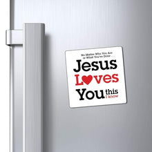 "Load image into Gallery viewer, Printify Magnet White / 3x3"" Jesus Loves You This I Know Magnet (3 Sizes)"