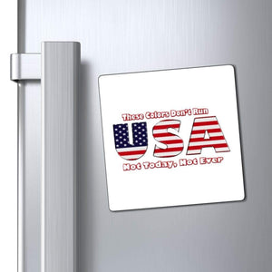 "Printify Magnet White / 4x4"" These Colors Don't Run Not Today, Not Ever USA Magnet (3 Sizes)"