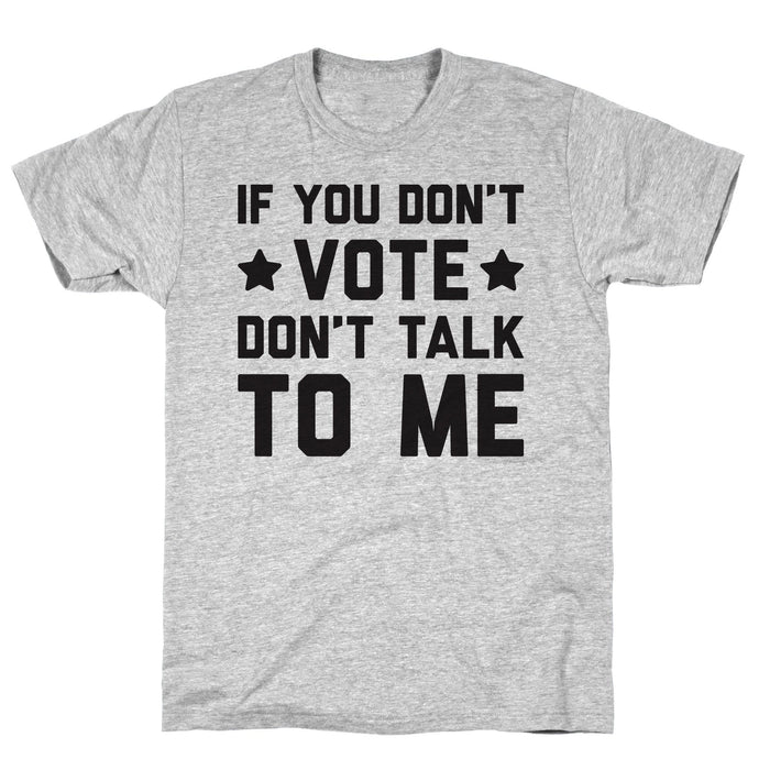 LookHUMAN Men's T-Shirt Gray / S If You Don't Vote Don't Talk To Me Athletic Gray Unisex Cotton Tee