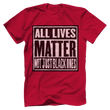Load image into Gallery viewer, Print Brains Men's T-Shirt Red / XS ALL LIVES MATTER NOT JUST BLACK ONES Tee (6 Variants)