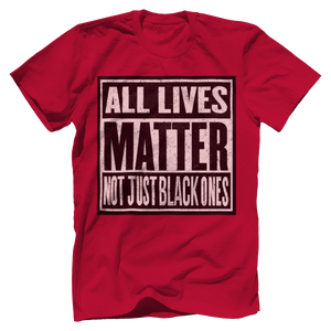 Print Brains Men's T-Shirt Red / XS ALL LIVES MATTER NOT JUST BLACK ONES Tee (6 Variants)