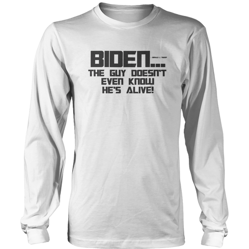 Print Brains Port & Co US Made Cotton Long Sleeve Crew / White / S BIDEN...The Guy Doesn't Even Know He's Alive! Long-Sleeve Tee (8 Variants)