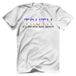 Load image into Gallery viewer, Print Brains Port & Co US Made Cotton Tee / White / S TRUTH It's The New Hate Speech T-Shirt (6 Variants)
