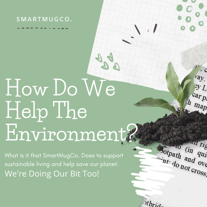 What Does SmartMugCo. Really Do To Help The Environment?
