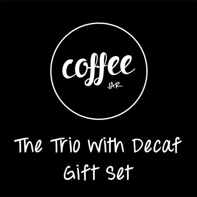The Trio With Decaf Gift Set - Coffee JAR