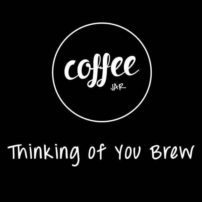 Thinking of You Brew - Coffee JAR