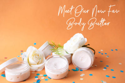 Meet Our New Fave- Body Butter!