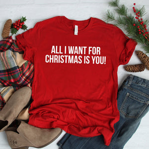 All I Want For Christmas Is You! Shirt