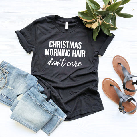 Christmas Morning Hair Don't Care Shirt