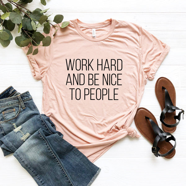 Work Hard And Be Nice To People T-Shirt