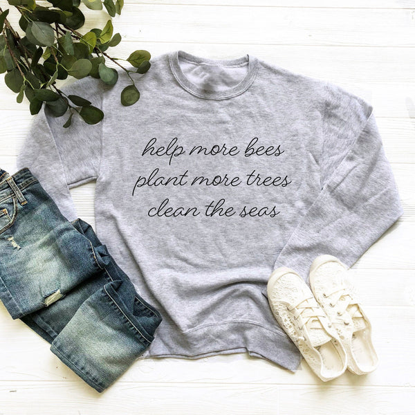 Save The Bees Plant More Trees Clean The Seas Unisex Crewneck Sweatshirt