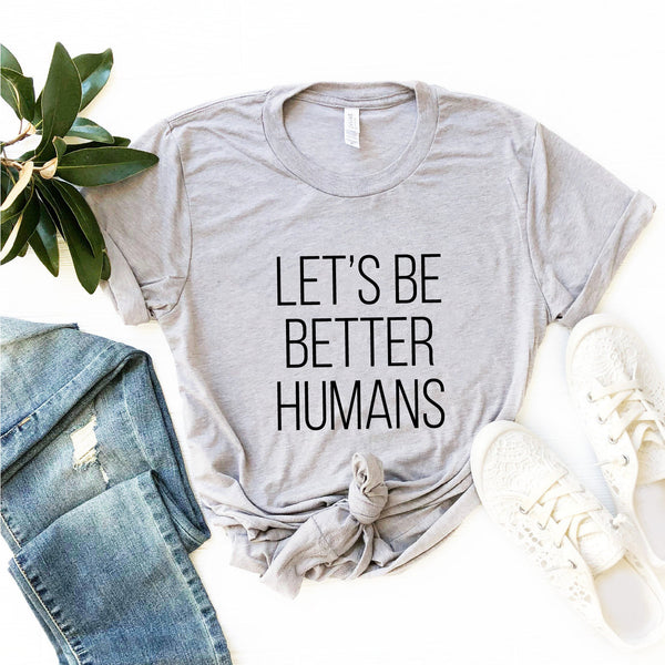Let's Be Better Humans T-Shirt