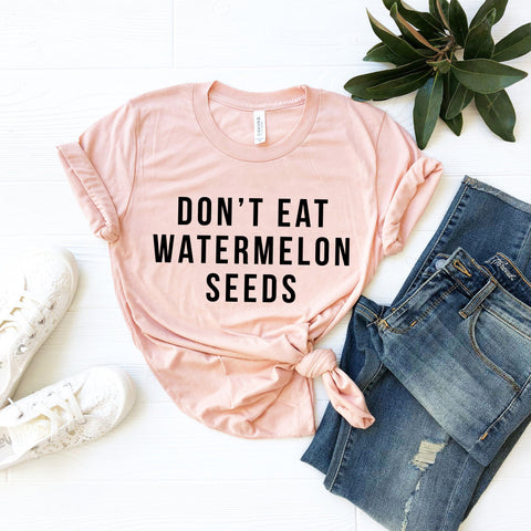 Don't Eat Watermelon Seeds T-Shirt (Block Text)