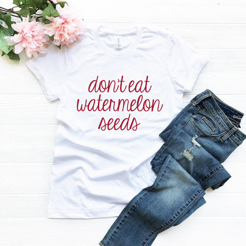 Don't Eat Watermelon Seeds T-Shirt (Handwritten Text)