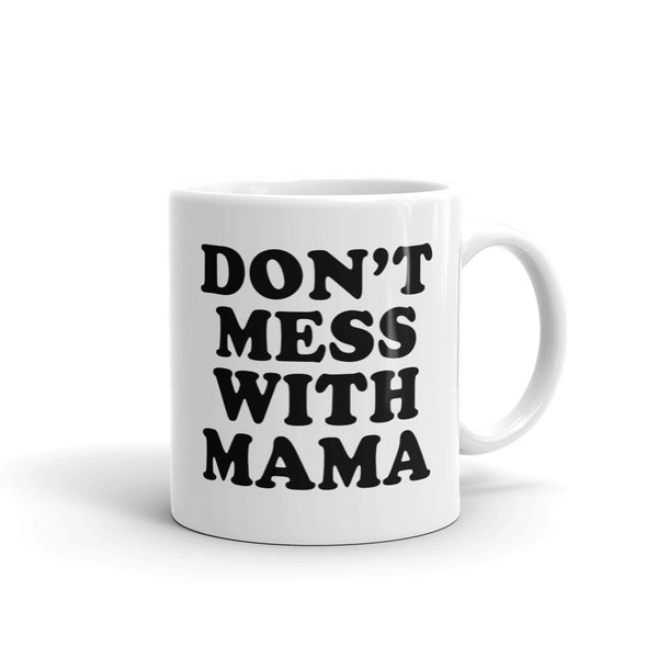 Don't Mess With Mama Mug