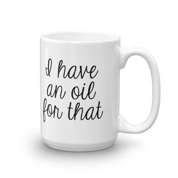 I Have An Oil For That Mug