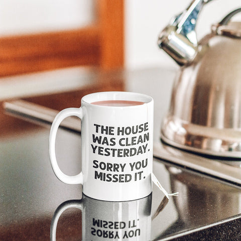 The House Was Clean Yesterday Mug