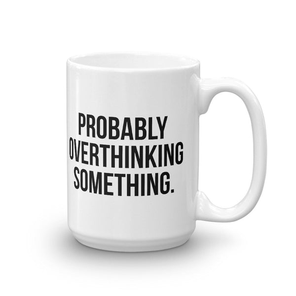 Probably Overthinking Something Mug