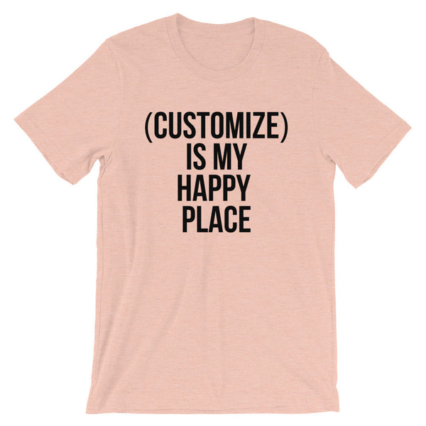 Customize Is My Happy Place T-Shirt (Black Text)