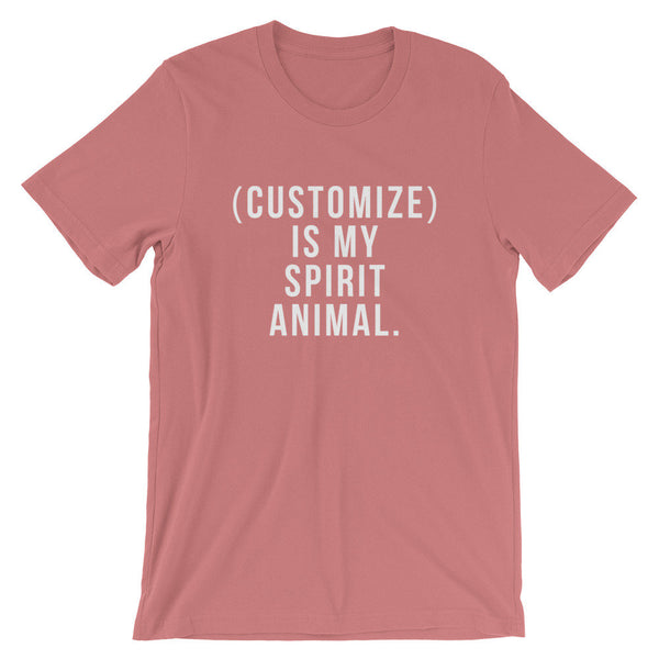 Customize Is My Spirit Animal. T-Shirt (White Text)