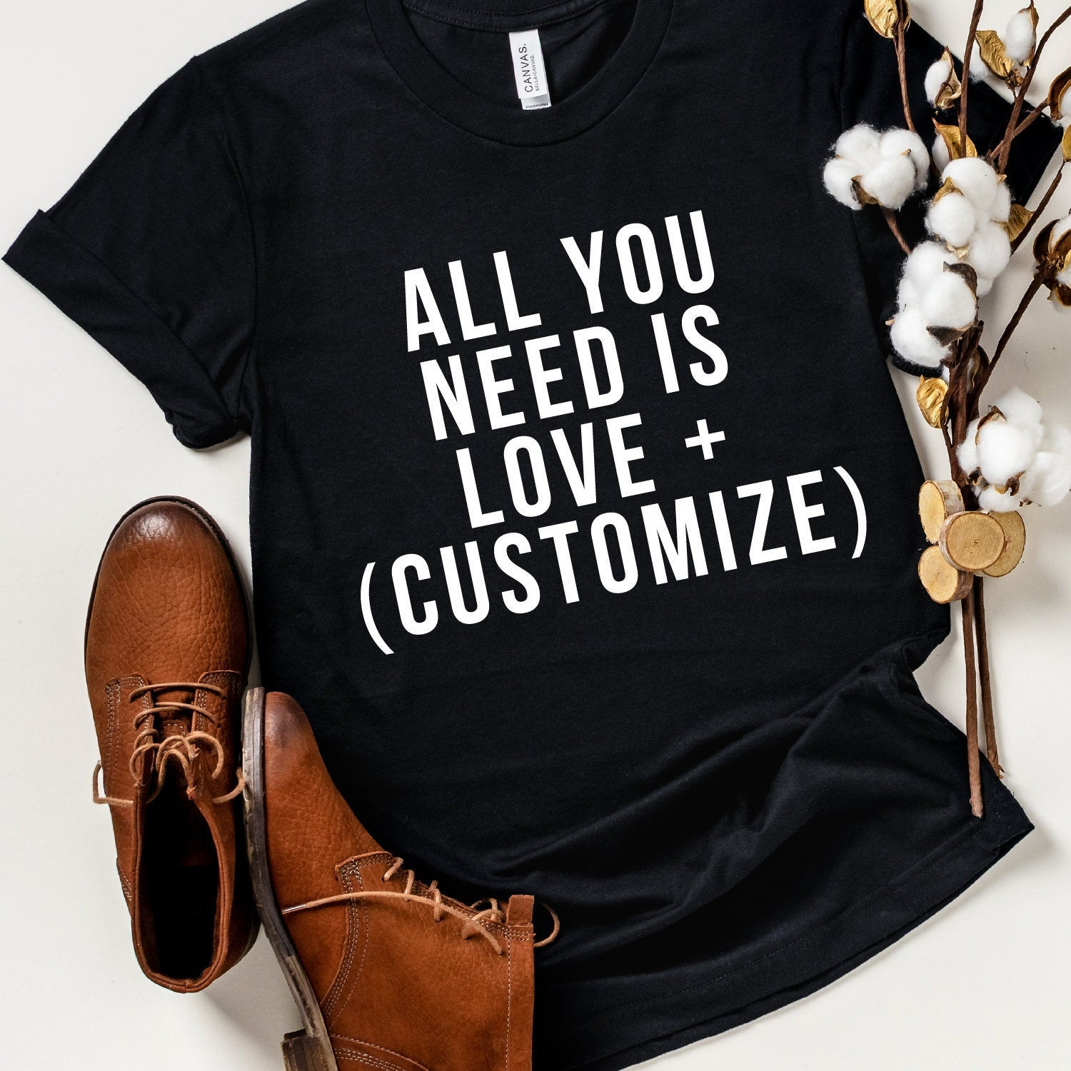 All You Need Is Love + (Customize) T-Shirt (White Text)