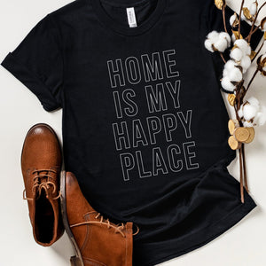 Home Is My Happy Place T-Shirt (White Outlined Text)