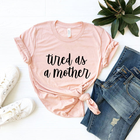 Tired As A Mother T-Shirt (Black Handwritten Text)