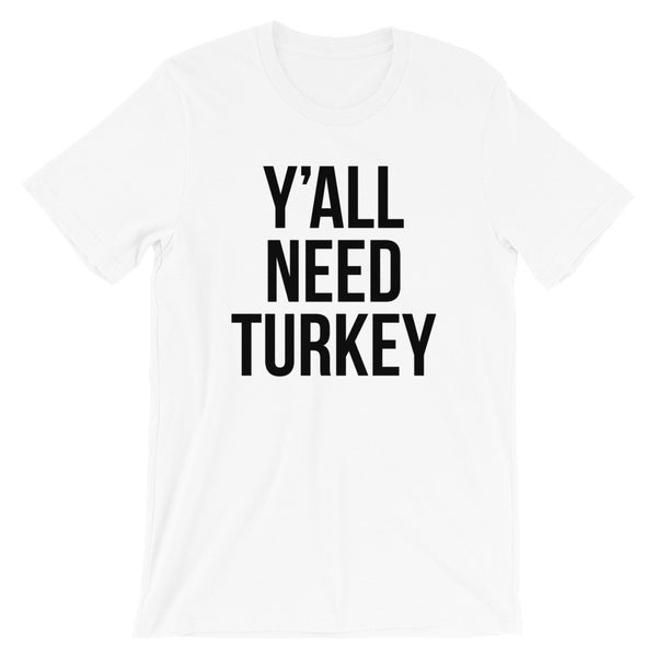 Y'all Need Turkey T-Shirt