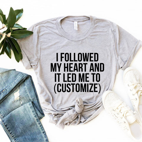 I Followed My Heart Personalized T-Shirt (Black Text)
