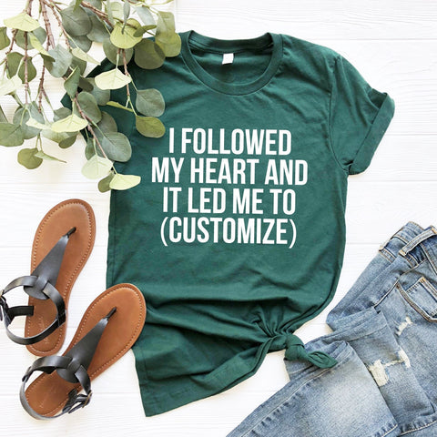 I Followed My Heart Personalized T-Shirt (WhiteText)