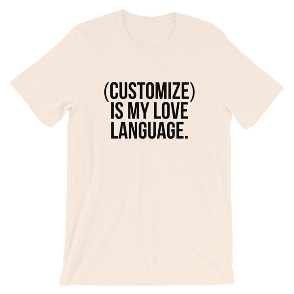 Customize Is My Love Language. T-Shirt (Black Text)