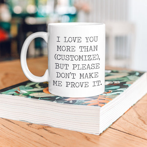 I Love You More Than (Customize) Mug