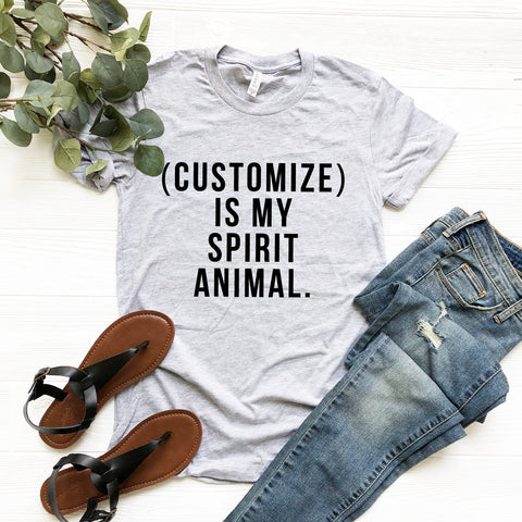 Customize Is My Spirit Animal. T-Shirt (Black Text)